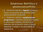 s ndrome nefr tico o glomerulonefritis
