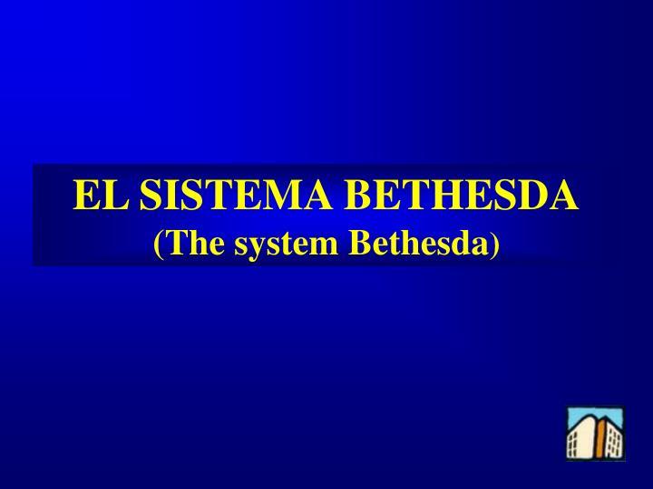 EL SISTEMA BETHESDA