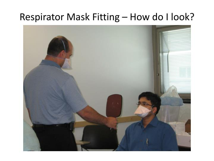 Respirator Mask Fitting – How do I look?