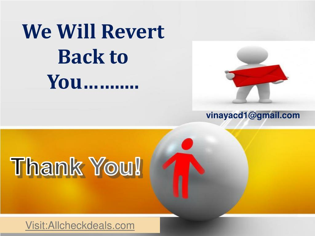 We Will Revert Back to You……