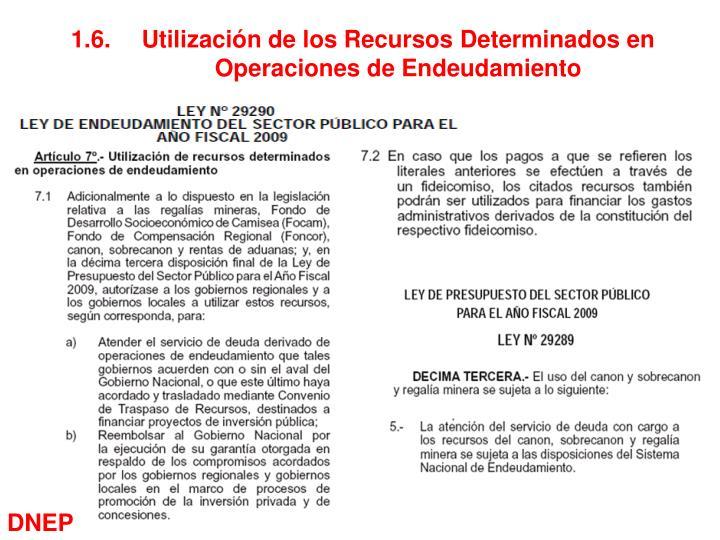 1.6.Utilización de los Recursos Determinados en Operaciones de Endeudamiento
