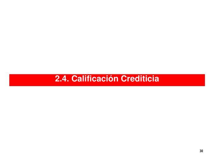 2.4. Calificación Crediticia