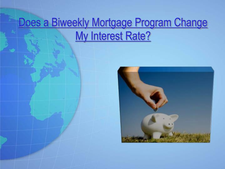 Does a biweekly mortgage program change my interest rate