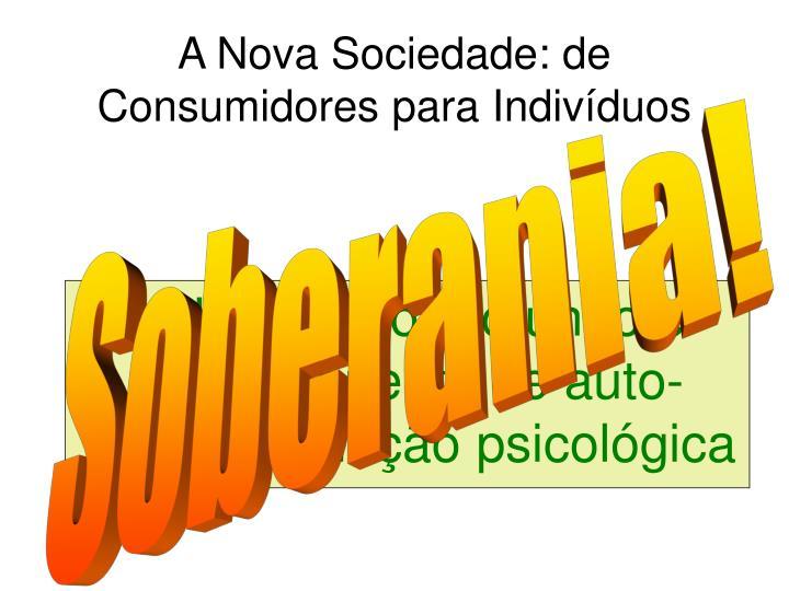 A Nova Sociedade: de Consumidores para Indivíduos