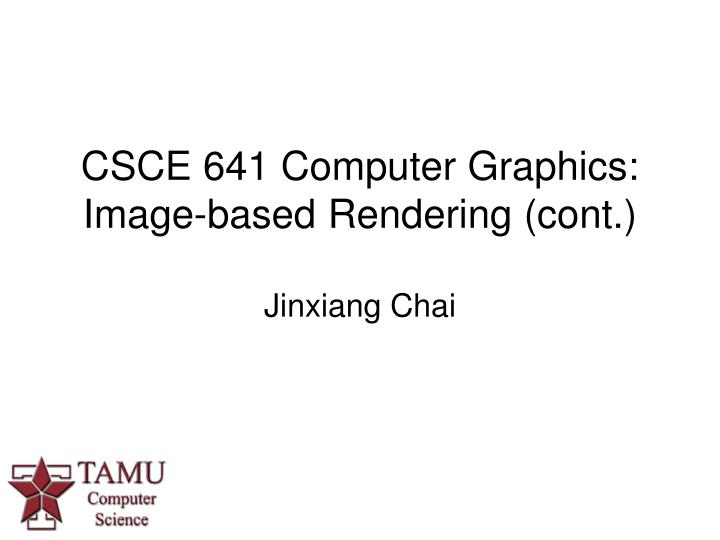 csce 641 computer graphics image based rendering cont n.