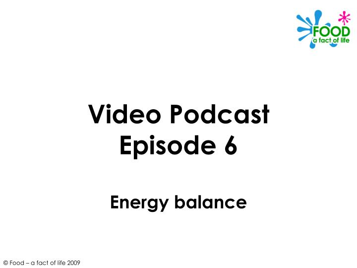 Video podcast episode 6 energy balance