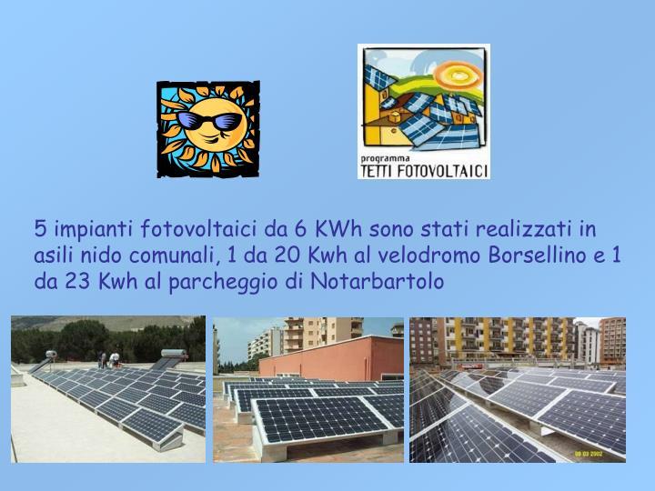 5 impianti fotovoltaici da 6 KWh sono stati realizzati in asili nido comunali, 1 da 20 Kwh al velodromo Borsellino e 1 da 23 Kwh al parcheggio di Notarbartolo