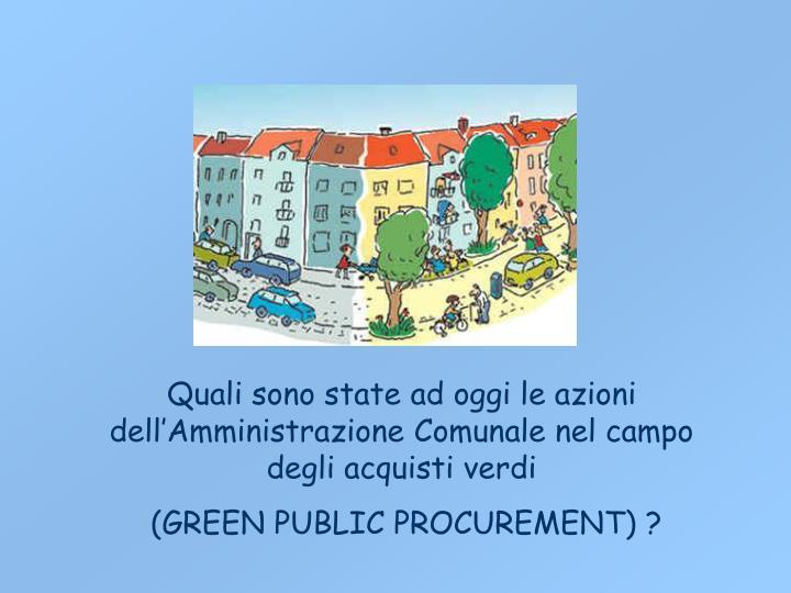 Quali sono state ad oggi le azioni dell'Amministrazione Comunale nel campo degli acquisti verdi