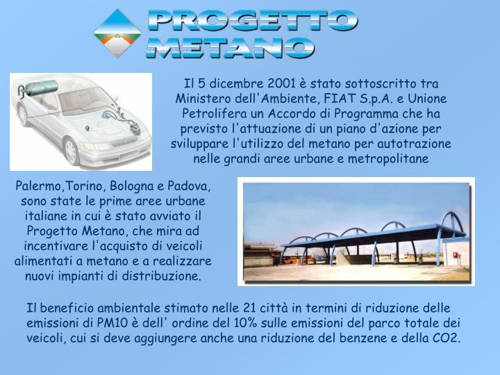 Il 5 dicembre 2001 è stato sottoscritto tra Ministero dell'Ambiente, FIAT S.p.A. e Unione Petrolifera un Accordo di Programma che ha previsto l'attuazione di un piano d'azione per sviluppare l'utilizzo del metano per autotrazione nelle grandi aree urbane e metropolitane