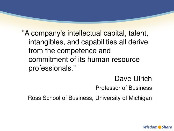 """A company's intellectual capital, talent, intangibles, and capabilities all derive from the compete..."
