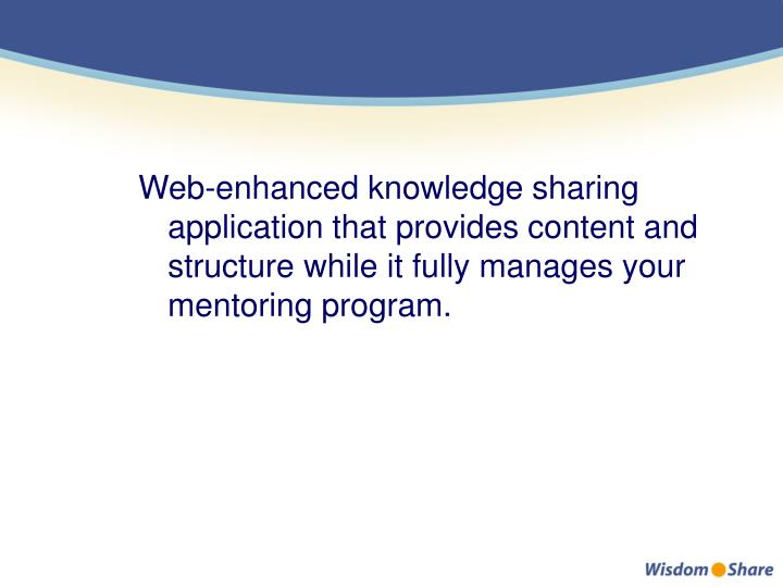 Web-enhanced knowledge sharing application that provides content and structure while it fully manages your mentoring program.