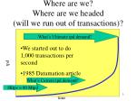 where are we where are we headed will we run out of transactions
