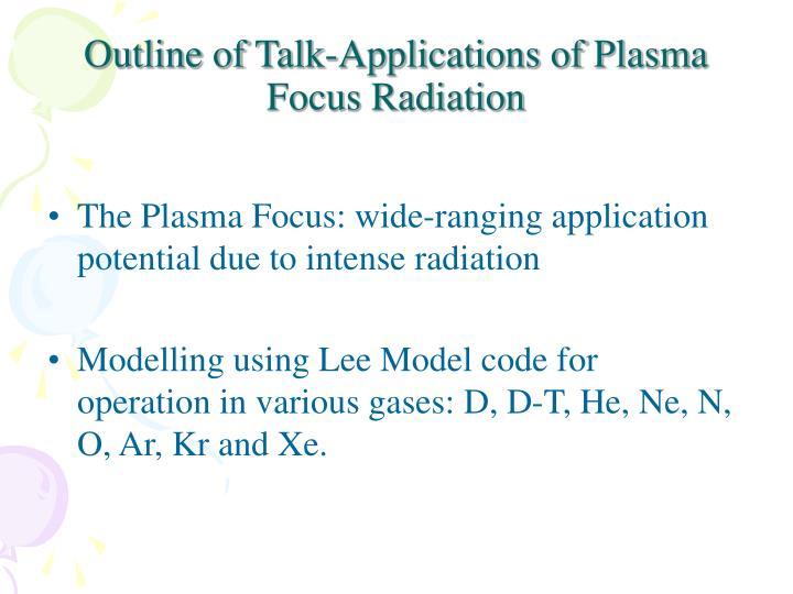 Outline of talk applications of plasma focus radiation