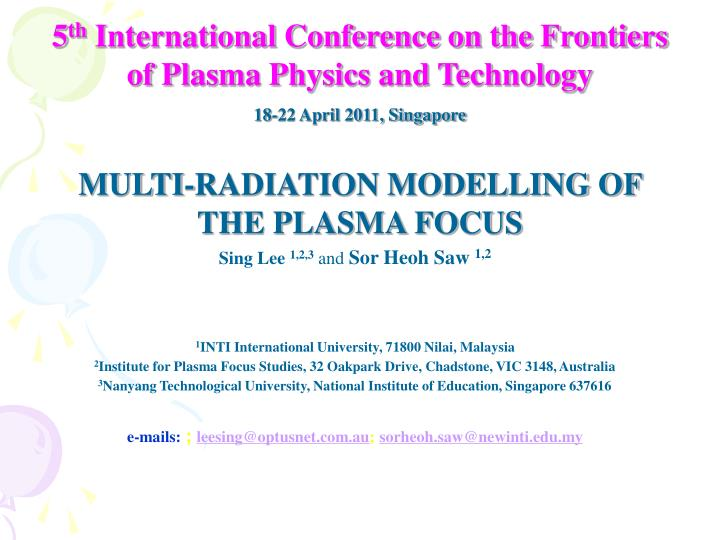 5th international conference on the frontiers of plasma physics and technology 18 22 april 2011 singapore multi radia 1345848