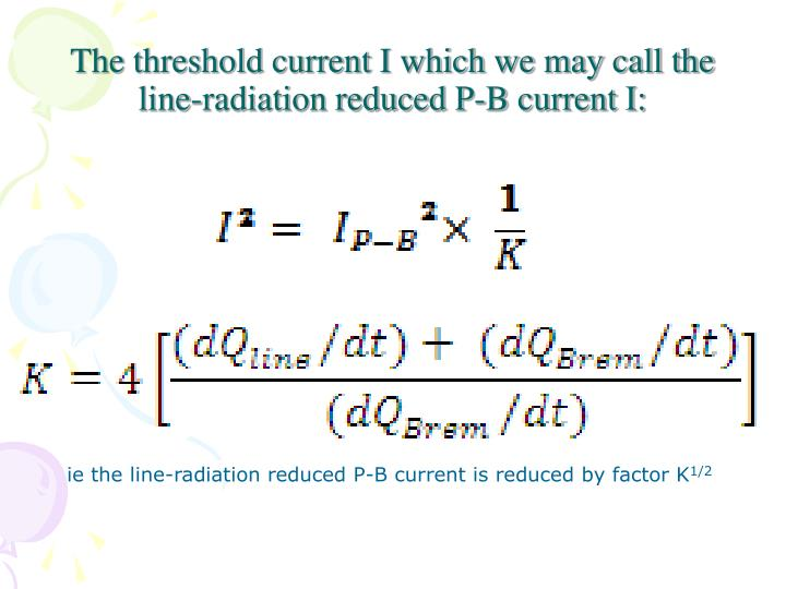 The threshold current I which we may call the line-radiation reduced P-B current I: