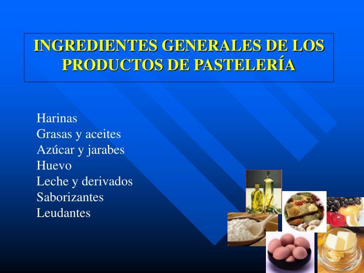 INGREDIENTES GENERALES DE LOS PRODUCTOS DE PASTELERÍA