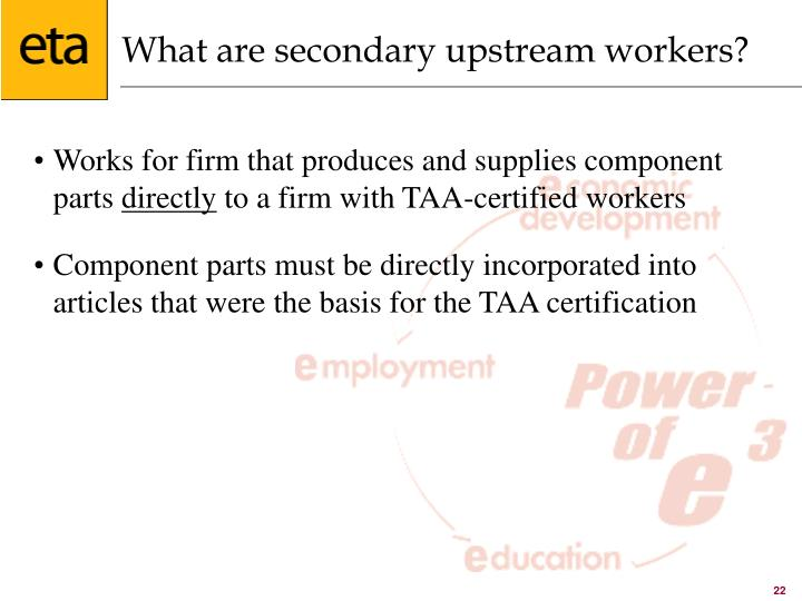 What are secondary upstream workers?