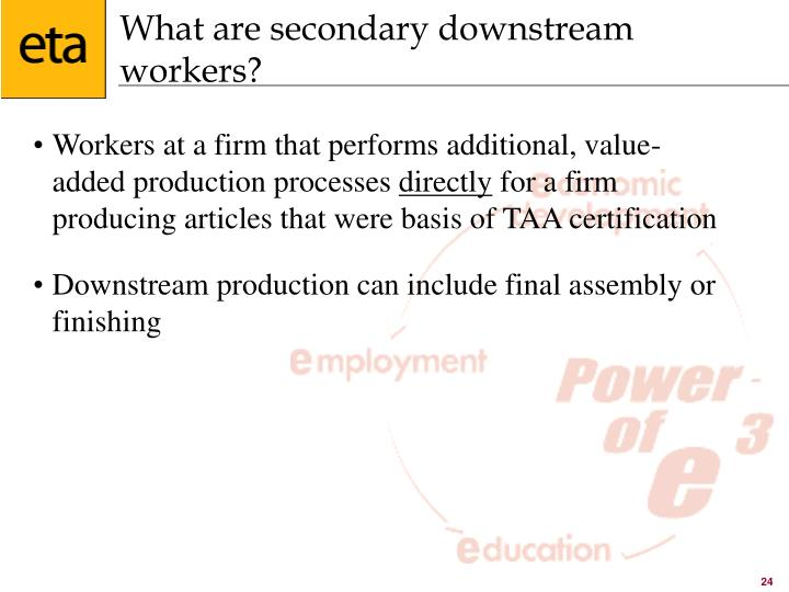 What are secondary downstream workers?