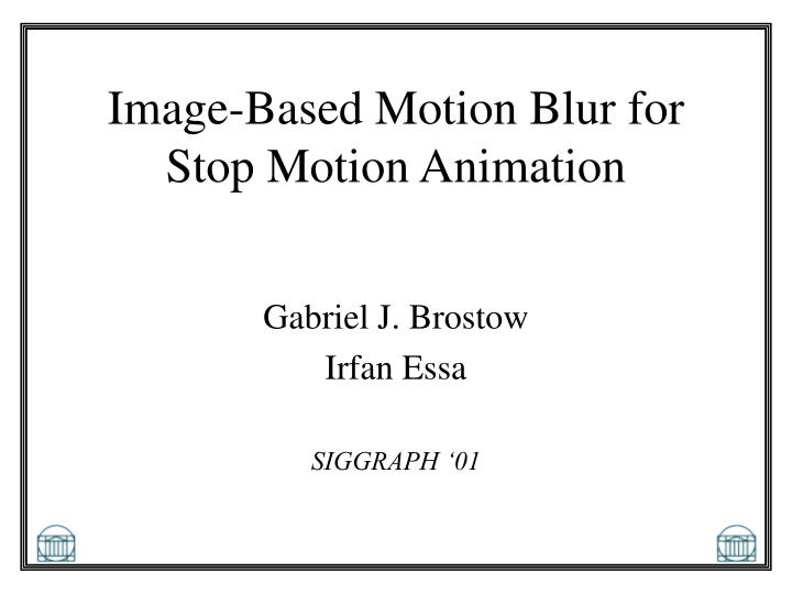 PPT - Image-Based Motion Blur for Stop Motion Animation