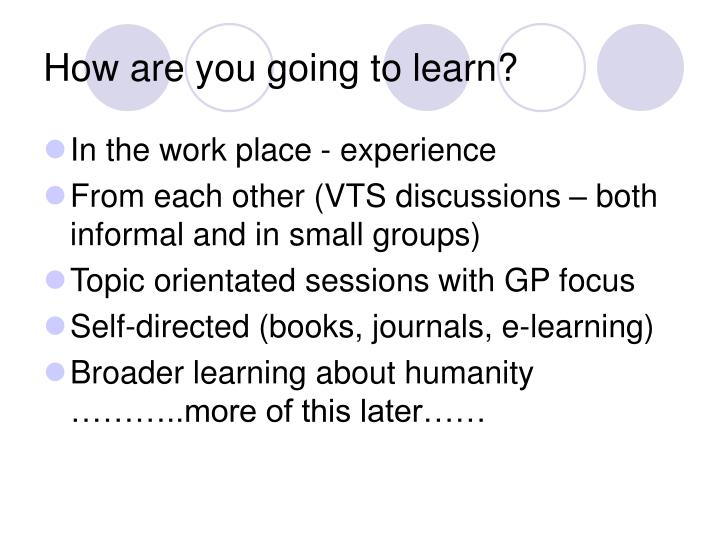 How are you going to learn?