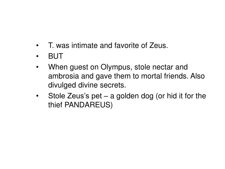 T. was intimate and favorite of Zeus.