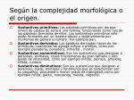 seg n la complejidad morfol gica o el origen