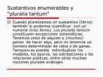 sustantivos enumerables y pluralia tantum