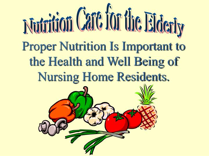 proper nutrition is important to the health and well being of nursing home residents n.