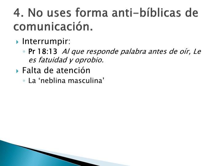 4. No uses forma anti-bíblicas de comunicación.
