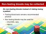 non fasting bloods may be collected