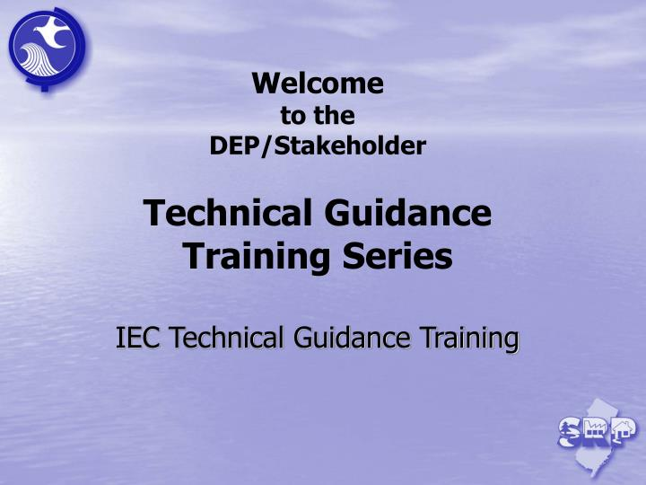 welcome to the dep stakeholder technical guidance training series iec technical guidance training n.