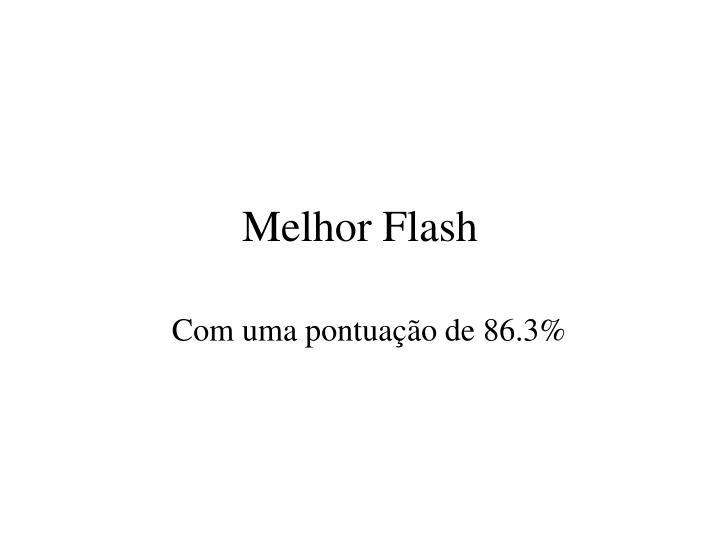 Melhor Flash
