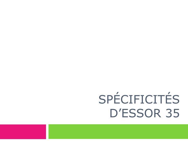 Spécificités D'ESSOR 35