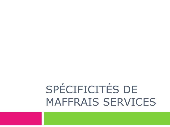 Spécificités de Maffrais Services