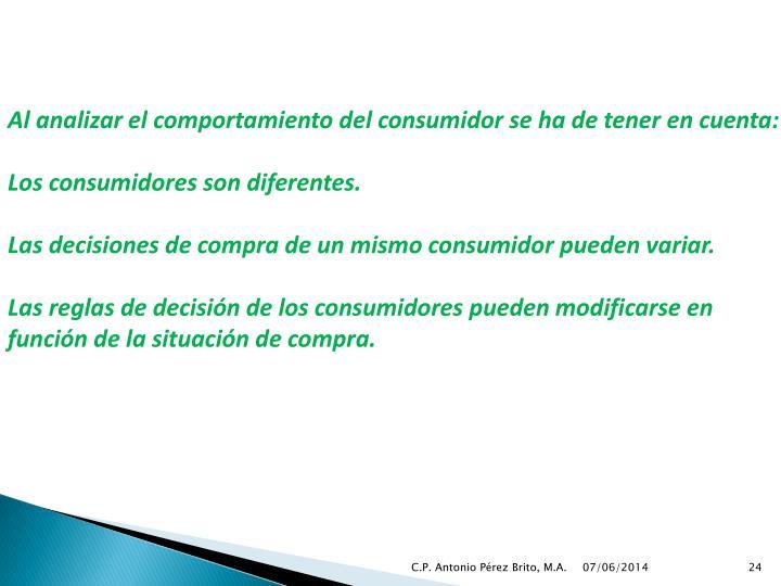 Al analizar el comportamiento del consumidor se ha de tener en cuenta: