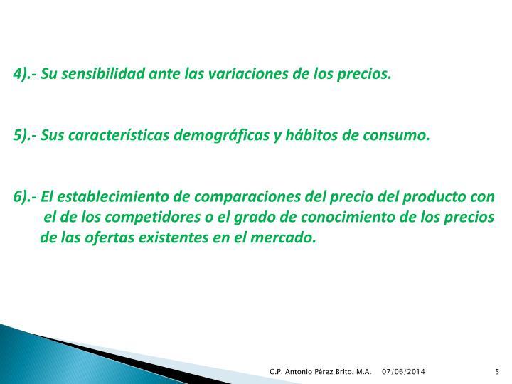 4).- Su sensibilidad ante las variaciones de los precios.