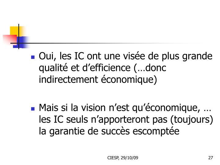 Oui, les IC ont une visée de plus grande qualité et d'efficience (…donc indirectement économique)