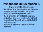 pszichoanalitikus modell ii traumatiz l lm nyek