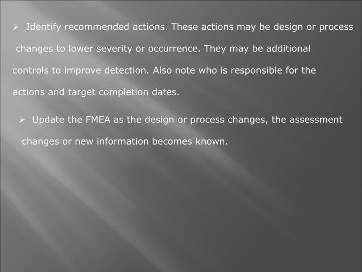 Identify recommended actions. These actions may be design or process