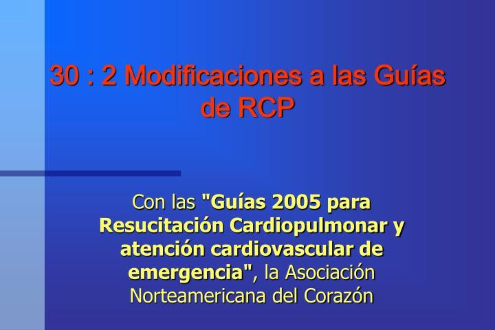 30 : 2 Modificaciones a las Guías de RCP