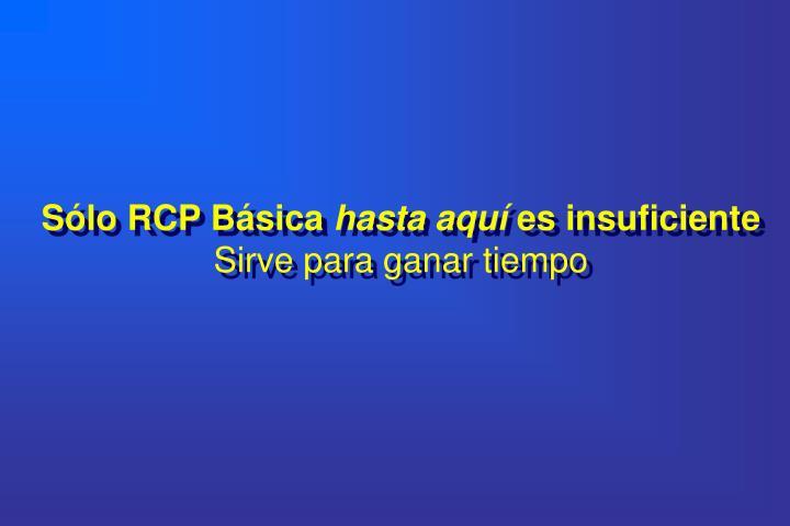 Sólo RCP Básica