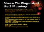 stress the diagnosis of the 21 st century