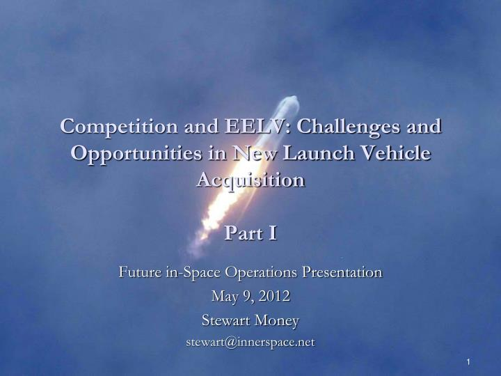 competition and eelv challenges and opportunities in new launch vehicle acquisition part i n.