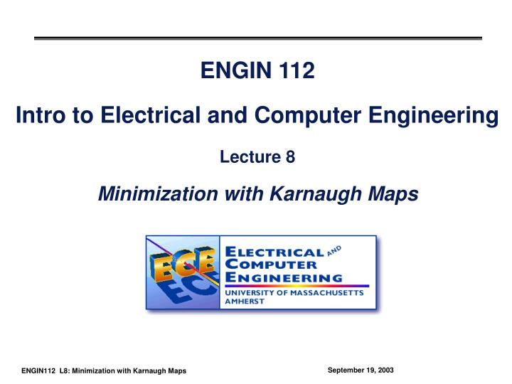 engin 112 intro to electrical and computer engineering lecture 8 minimization with karnaugh maps n.