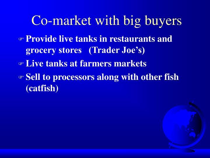 Co-market with big buyers