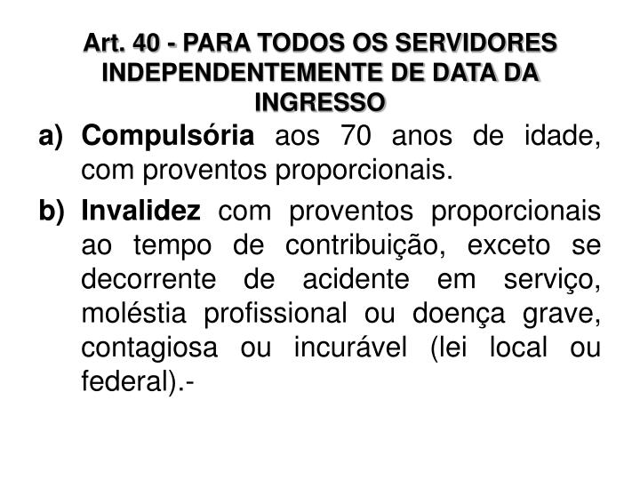 Art. 40 - PARA TODOS OS SERVIDORES INDEPENDENTEMENTE DE DATA DA INGRESSO