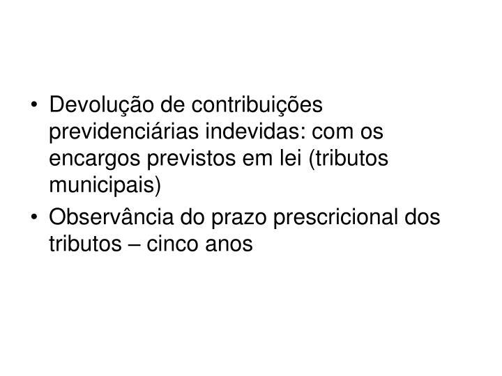 Devolução de contribuições previdenciárias indevidas: com os encargos previstos em lei (tributos municipais)