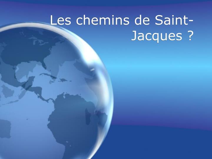 Les chemins de Saint-Jacques ?