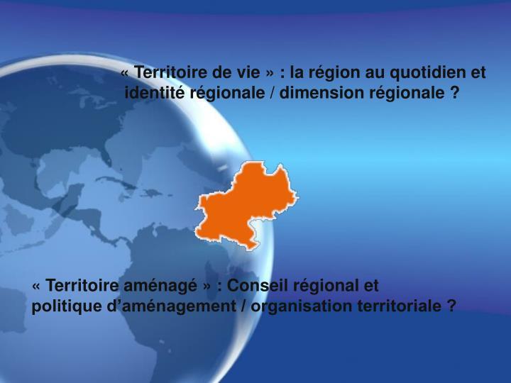 «Territoire de vie» : la région au quotidien et