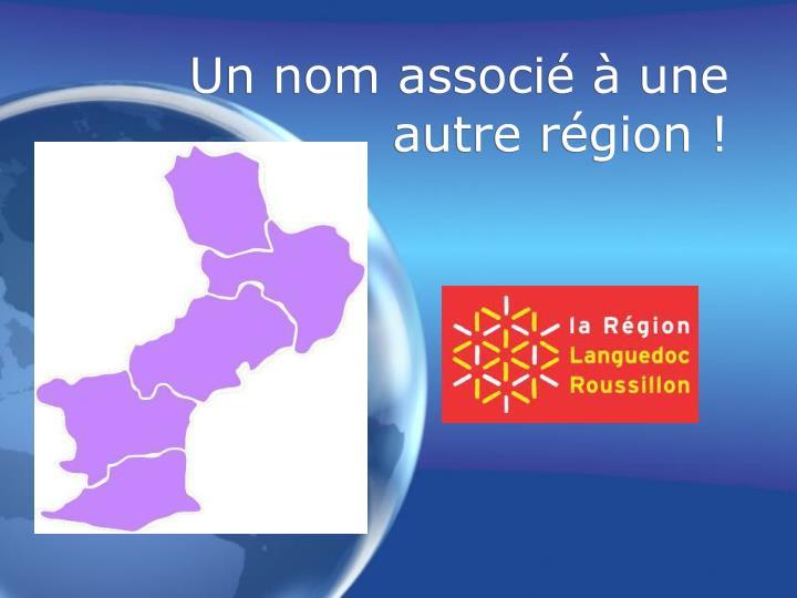 Un nom associé à une autre région !